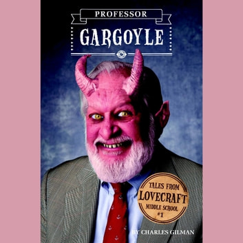 Tales from Lovecraft Middle School #1: Professor Gargoyle audiobook by Charles Gilman