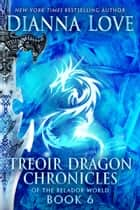 TREOIR DRAGON CHRONICLES of the Belador World: Book 6 ebook by Dianna Love