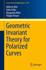 Geometric Invariant Theory for Polarized Curves ebook by Gilberto Bini,Fabio Felici,Margarida Melo,Filippo Viviani