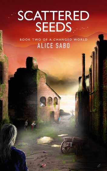 Scattered Seeds - A Changed World, #2 ebook by Alice Sabo