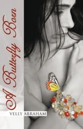 A Butterfly Born ebook by Velly Abraham