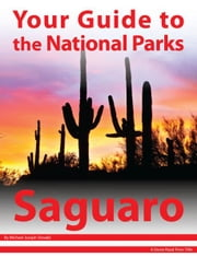 Your Guide to Saguaro National Park ebook by Michael Joseph Oswald