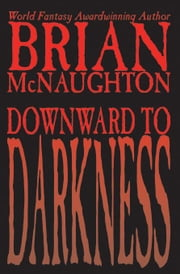 Downward to Darkness ebook by McNaughton, Brian