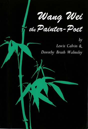 Wang Wei the Painter-Poet ebook by Dorothy Brush Walmsley,Lewis Calvin