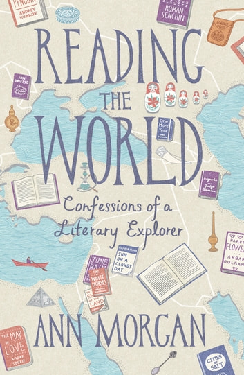 Reading the World - Confessions of a Literary Explorer eBook by Ann Morgan