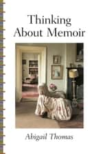 Thinking About Memoir ebook by Abigail Thomas