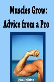 Muscles Grow: Advice from a Pro ebook by Paul White