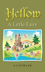 YELLOW - A Little Fairy ebook by S.J.Fowler