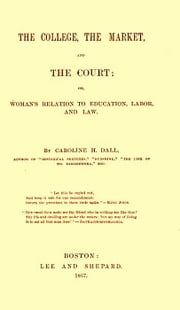 The College, the Market, and the Court ebook by Caroline H. Dall