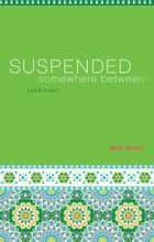 Suspended Somewhere Between ebook by Akbar Ahmed