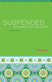 Suspended Somewhere Between - A Book of Verse ebook by Akbar Ahmed
