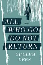 All Who Go Do Not Return - A Memoir ebook by Shulem Deen