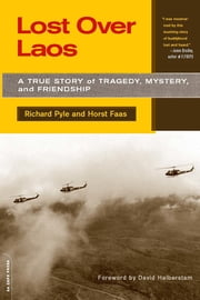 Lost Over Laos - A True Story Of Tragedy, Mystery, And Friendship ebook by Richard Pyle,Horst Faas