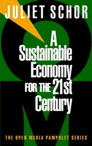 A Sustainable Economy for the 21st Century ebook by Juliet Schor