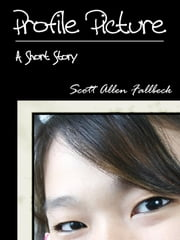 Profile Picture (A Short Story) ebook by Scott Allen Fallbeck