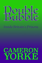 Double Bubble - Inside Britain's Prisons ebook by Cameron Yorke