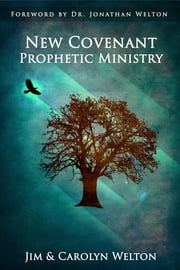 New Covenant Prophetic Ministry ebook by Jim Welton,Carolyn Welton