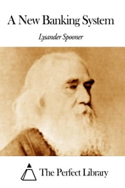 A New Banking System ebook by Lysander Spooner