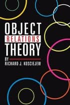Object Relations Theory ebook by Richard J. Kosciekew