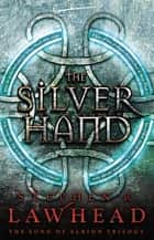 The Silver Hand - Book Two in The Song of Albion Trilogy ebook by Stephen Lawhead