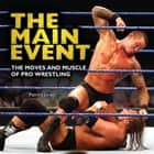The Main Event - The Moves and Muscle of Pro Wrestling audiobook by Patrick Jones