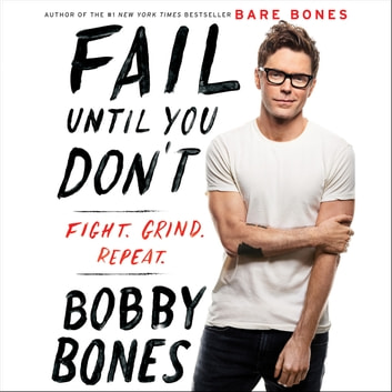 Fail Until You Don't - Fight Grind Repeat audiobook by Bobby Bones