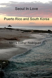 Seoul In Love - Puerto Rico and South Korea ebook by Mayra Esther Rodríguez