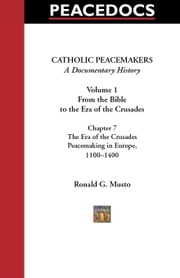 Catholic Peacemakers 1: 7. The Era of the Crusades: Peacemaking in Europe, 1100 to 1400 ebook by Musto, Ronald G.