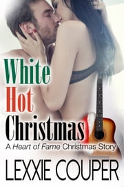 White Hot Christmas (A Heart of Fame Christmas Story) ebook by Lexxie Couper