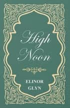 High Noon ebook by Elinor Glyn