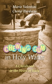 Chewing Gum in Holy Water: A Childhood in the Heart of Italy ebook by Mario Valentini