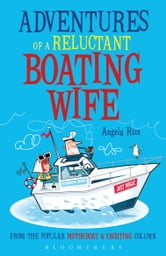 Adventures of a Reluctant Boating Wife ebook by Angela Rice