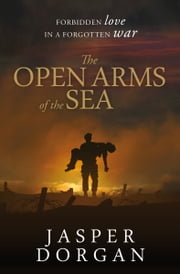 The Open Arms of the Sea ebook by Jasper Dorgan