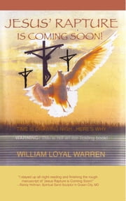 Jesus' Rapture is Coming Soon! - The Coming Rapture of Jesus! ebook by William Loyal Warren