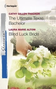 The Ultimate Texas Bachelor & Blind Luck Bride: The Ultimate Texas Bachelor\Blind Luck Bride ebook by Cathy Gillen Thacker,Laura Altom