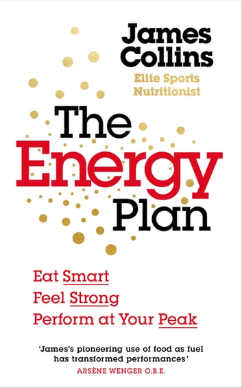 The Energy Plan - Eat Smart, Feel Strong, Perform at Your Peak ebook by James Collins