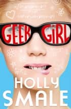 Geek Girl (Geek Girl, Book 1) ebook by Holly Smale