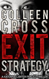 Exit Strategy: A Katerina Carter Fraud Legal Thriller ebook by Colleen Cross