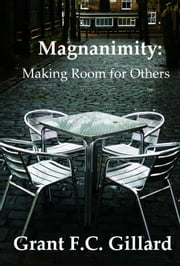 Magnanimity: Making Room for Others ebook by Grant Gillard