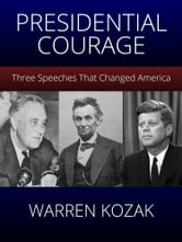 Presidential Courage - Three Speeches That Changed America ebook by Warren Kozak