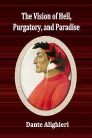 The Vision of Hell, Purgatory, and Paradise ebook by Dante Alighieri
