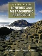 Essentials of Igneous and Metamorphic Petrology ebook by Dr B. Ronald Frost,Dr Carol D. Frost