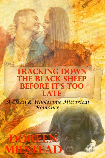 Tracking Down The Black Sheep Before It's Too Late (A Clean & Wholesome Historical Romance) ebook by Doreen Milstead