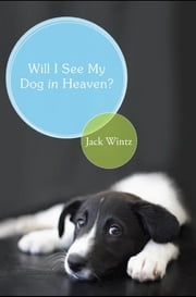 Will I See My Dog in Heaven? ebook by Jack Wintz