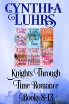 Knights Through Time Romance Books 8-13 ebook by Cynthia Luhrs
