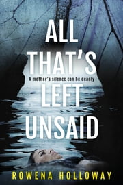 All That's Left Unsaid - A mother's silence can be deadly ebook by Rowena Holloway