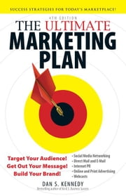 The Ultimate Marketing Plan: Target Your Audience! Get Out Your Message! Build Your Brand! ebook by Kennedy, Dan S.