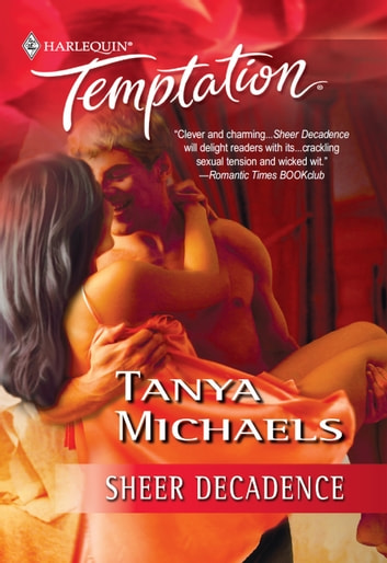 Sheer Decadence (Mills & Boon Temptation) ebook by Tanya Michaels