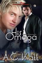 His Omega ebook by AC Katt