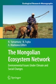 The Mongolian Ecosystem Network - Environmental Issues Under Climate and Social Changes ebook by